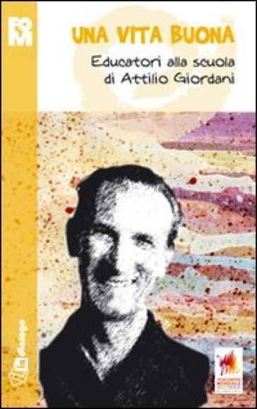 Una vita buona. Educatori alla scuola di Attilio Giordani - Fondazione Oratori Milanesi |