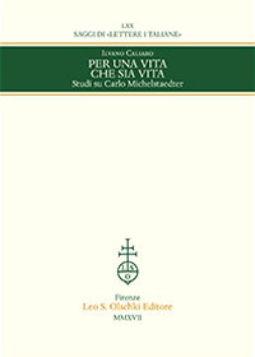Per una vita che sia vita. Studi su Carlo Michelstaedter - Ilvano Caliaro | Ericsfund.org