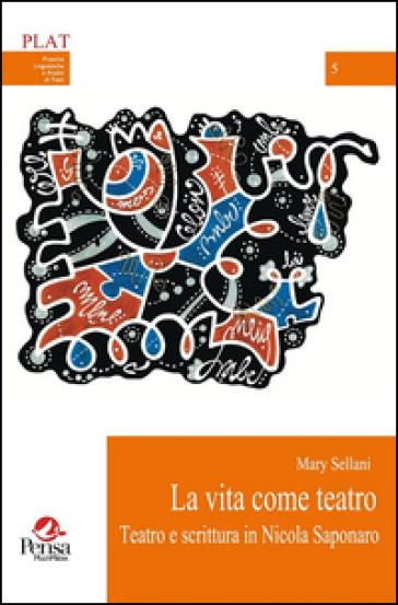 La vita come teatro. Teatro e scrittura in Nicola Saponaro - Mary Sellani   Rochesterscifianimecon.com