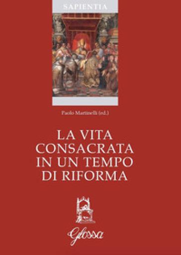 La vita consacrata in tempo di riforma - P. Martinelli |
