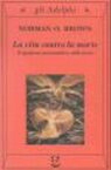 La vita contro la morte. Il significato psicoanalitico della storia - Norman O. Brown | Jonathanterrington.com