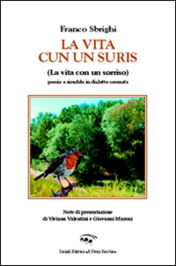 La vita cun un suris (la vita con un sorriso). Ediz. tedesca, italiana, inglese e francese - Franco Sbrighi | Kritjur.org