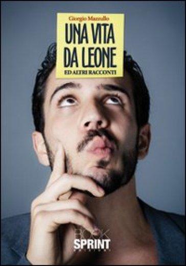 Una vita da leone ed altri racconti - Giorgio Mazzullo | Kritjur.org