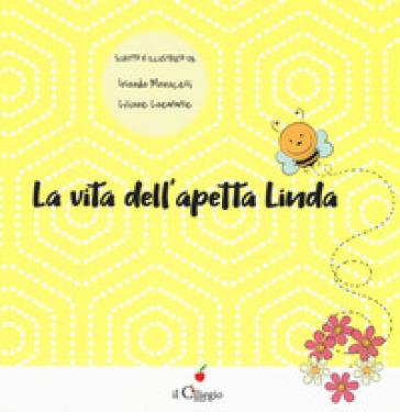 La vita dell'apetta Linda. Ediz. illustrata - Iolanda Monacelli |