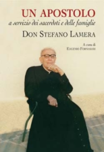 Una vita donata nell'obbedienza e nell'amore. Don Stefano Lamera - Eugenio Fornasari |