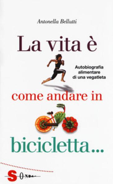 La vita è come andare in bicicletta... - Antonella Bellutti | Jonathanterrington.com