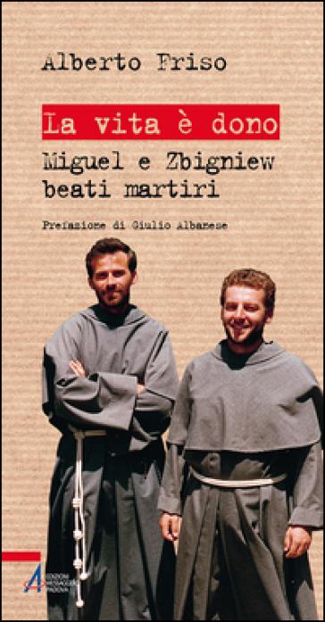La vita è dono. Miguel e Zbigniew beati martiri - Alberto Friso | Kritjur.org