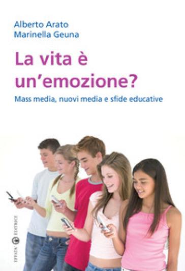 La vita è un'emozione? Mass media, nuovi media e sfide educative - Alberto Arato   Rochesterscifianimecon.com