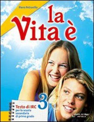 La vita è. Con espansione online. Per la Scuola media. Con CD-ROM. 3. - Piero Petrosillo | Kritjur.org