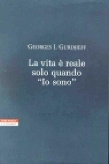 La vita è reale solo quando «Io sono» - Georges Ivanovitch Gurdjieff  