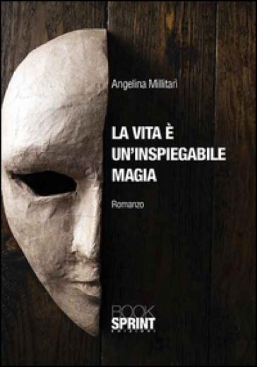 La vita è un'inspiegabile magia - Angelina Millitari | Kritjur.org