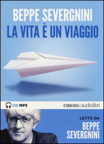 La vita è un viaggio letto da Beppe Severgnini. Audiolibro. CD Audio formato MP3 - Beppe Severgnini |