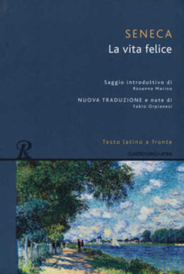 La vita felice. Testo latino a fronte. Ediz. integrale - Lucio Anneo Seneca |