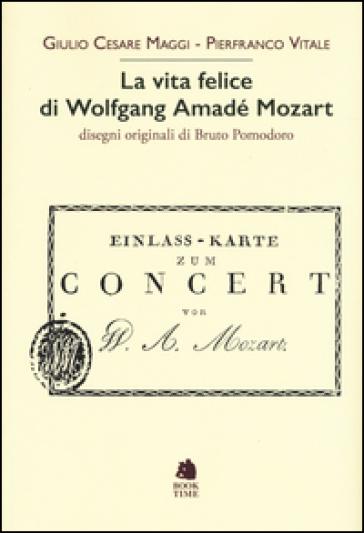 La vita felice di Wolfgang Amadé Mozart - Giulio Cesare Maggi |