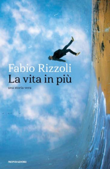 La vita in più. Una storia vera - Fabio Rizzoli |