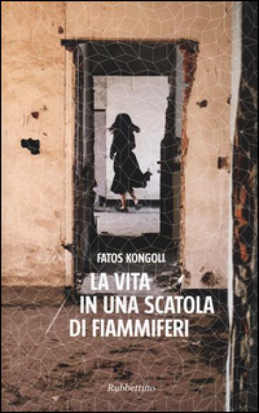 La vita in una scatola di fiammiferi - Fatos Kongoli | Kritjur.org