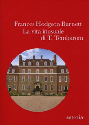 La vita inusuale di T. Tembaron - Frances Eliza Hodgson Burnett |