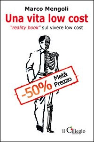 Una vita low cost. Reality book sul vivere low cost - Marco Mengoli |