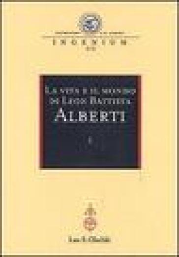 La vita e il mondo di Leon Battista Alberti. Atti del Convegno internazionale (Genova, 19-21 febbraio 2004)