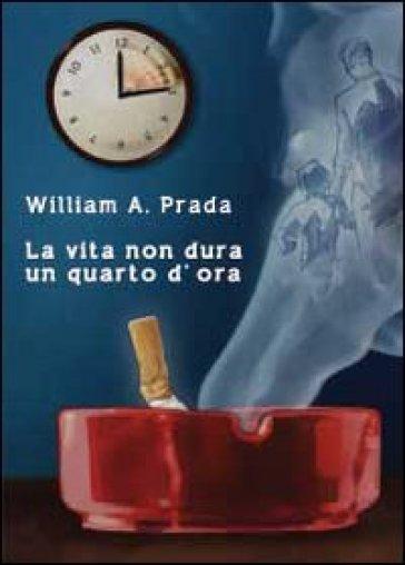 La vita non dura un quarto d'ora - William A. Prada   Kritjur.org
