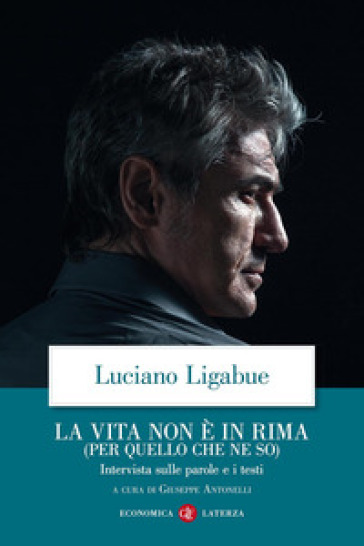La vita non è in rima (per quello che ne so). Intervista sulle parole e i testi - Luciano Ligabue   Thecosgala.com