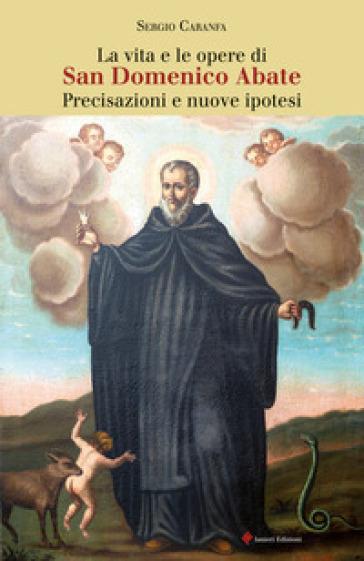 La vita e le opere di san Domenico Abate - Sergio Caranfa |