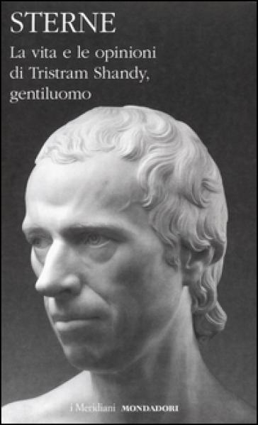 La vita e le opinioni di Tristram Shandy, gentiluomo - Laurence Sterne |