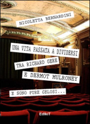 Una vita passata a dividersi tra Richard Gere e Dermot Mulroney... E sono pure gelosi - Nicoletta Bernardini |