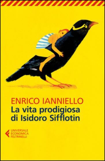 La vita prodigiosa di Isidoro Sifflotin - Enrico Ianniello  