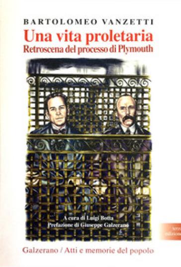Una vita proletaria. Retroscena del processo di Plymouth - Bartolomeo Vanzetti  