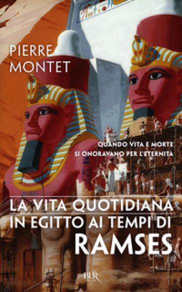 La vita quotidiana in Egitto ai tempi di Ramses - Pierre Montet pdf epub