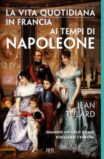La vita quotidiana in Francia ai tempi di Napoleone - Jean Tulard | Ericsfund.org