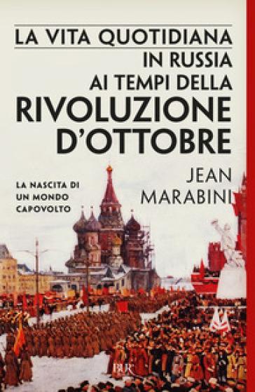 La vita quotidiana in Russia ai tempi della Rivoluzione d'Ottobre - Jean Marabini   Rochesterscifianimecon.com