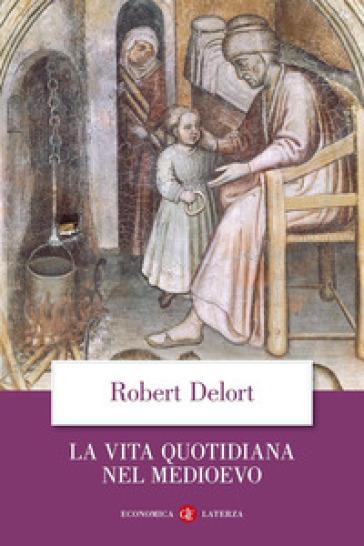 La vita quotidiana nel Medioevo - Robert Delort |