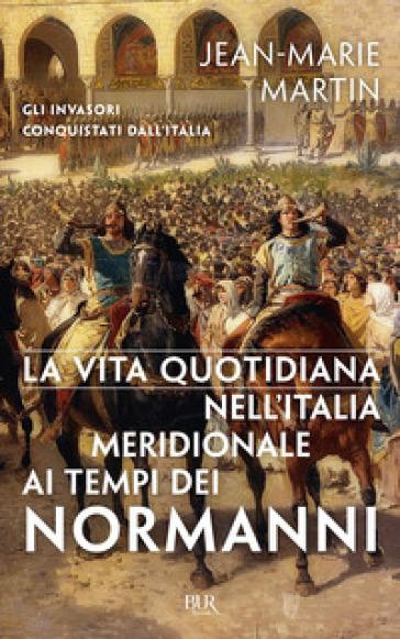 La vita quotidiana nell'Italia meridionale al tempo dei Normanni - Jean-Marie Martin pdf epub