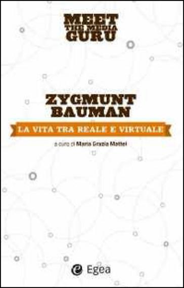 La vita tra reale e virtuale. Meet the media guru - Zygmunt Bauman pdf epub