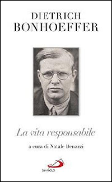 La vita responsabile. Un bilancio - Dietrich Bonhoeffer |