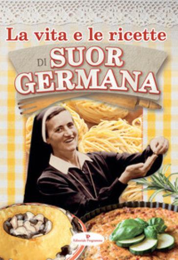 La vita e le ricette di suor Germana - Germana (suora) |
