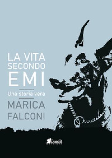 La vita secondo Emi. Una storia vera - Marica Falconi   Rochesterscifianimecon.com