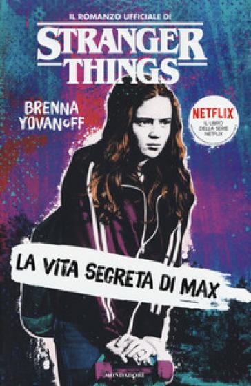 La vita segreta di Max. Il romanzo ufficiale di Stranger Things - Brenna Yovanoff |