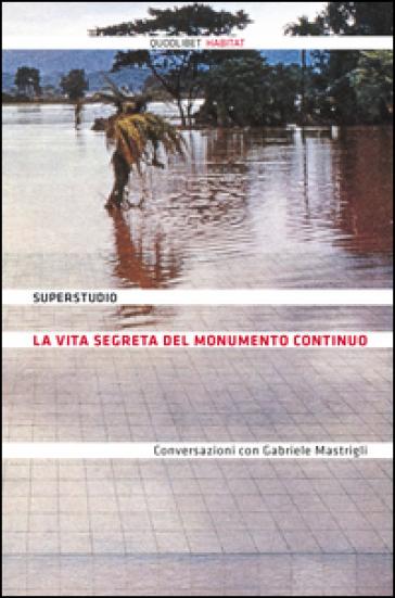 La vita segreta del Monumento Continuo. Conversazioni con Gabriele Mastrigli - Gabriele Mastrigli   Thecosgala.com
