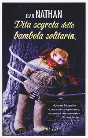 La vita segreta della bambola solitaria - Jean Nathan | Thecosgala.com