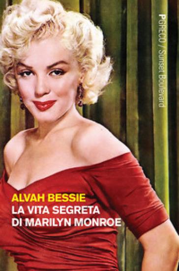 La vita segreta di Marilyn Monroe - Alvah Bessie | Rochesterscifianimecon.com
