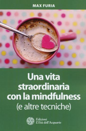 Una vita straordinaria con la mindfulness (e altre tecniche) - Max Furia | Ericsfund.org