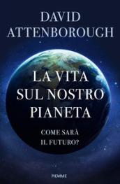 La vita sul nostro pianeta. Come sarà il futuro? - David Attenborough