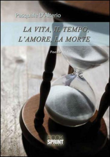 La vita, il tempo, l'amore, la morte - Pasquale D'Alterio | Ericsfund.org