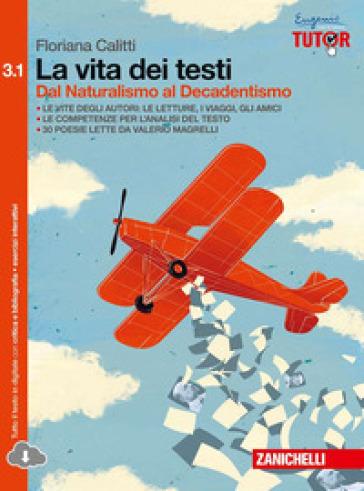 La vita dei testi. Per le Scuole superiori. Con e-book. 3/1: Dal Naturalismo al Decadentismo - Floriana Calitti |