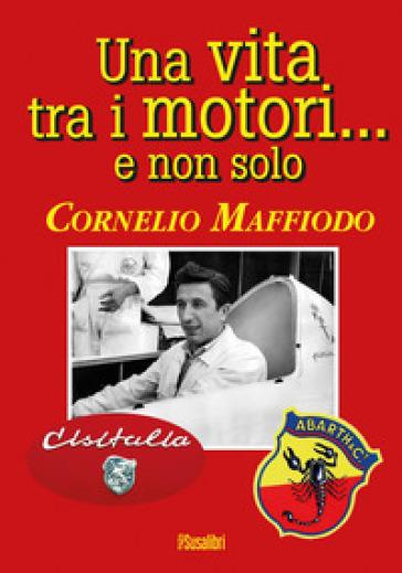 Una vita tra i motori...e non solo - Cornelio Maffiodo | Ericsfund.org