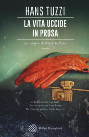 La vita uccide in prosa. Le indagini di Norberto Melis - Hans Tuzzi   Rochesterscifianimecon.com