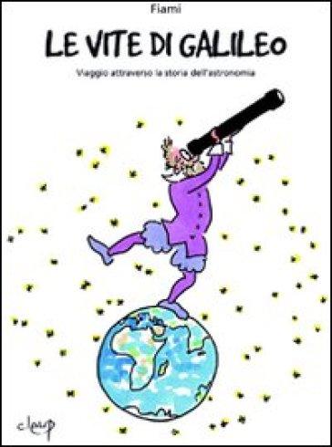 Le vite di Galileo. Viaggio attraverso la storia dell'astronomia - Fiami | Jonathanterrington.com